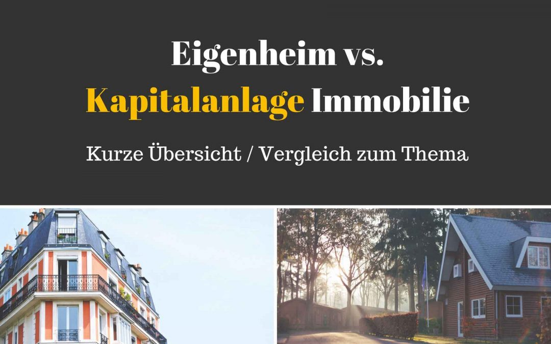 Eigenheim vs. Kapitalanlage – Unterschied und was ist besser? Quick & dirty