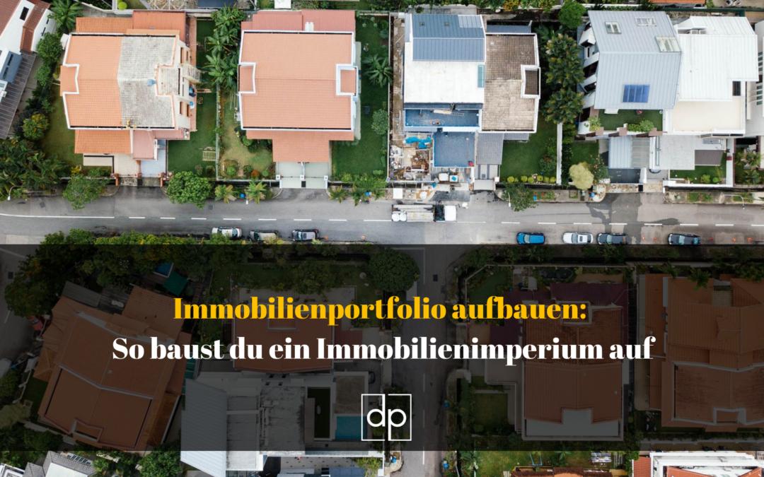Immobilienportfolio aufbauen🥇: So baust du ein Immobilienimperium auf